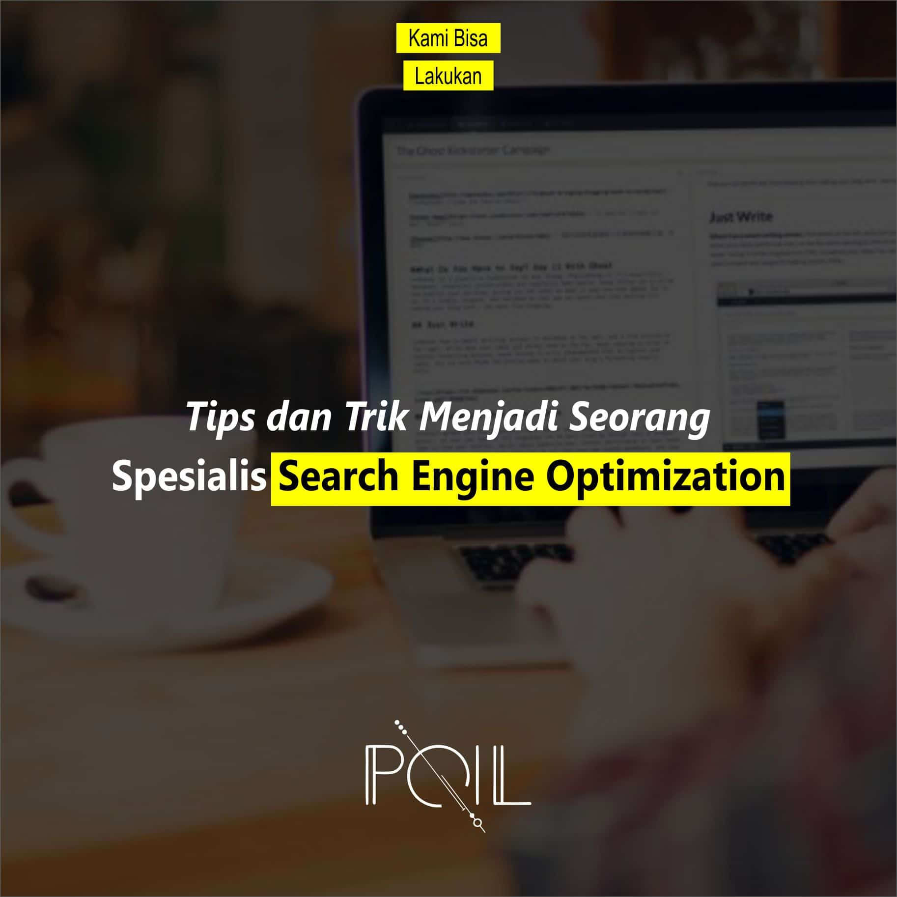 Tips dan Trik Menjadi Seorang Spesialis Search Engine Optimization